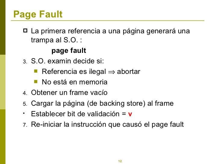 Page Fault <ul><li>La primera referencia a una página generará una trampa al S.O. : </li></ul><ul><li>page fault </li></ul...