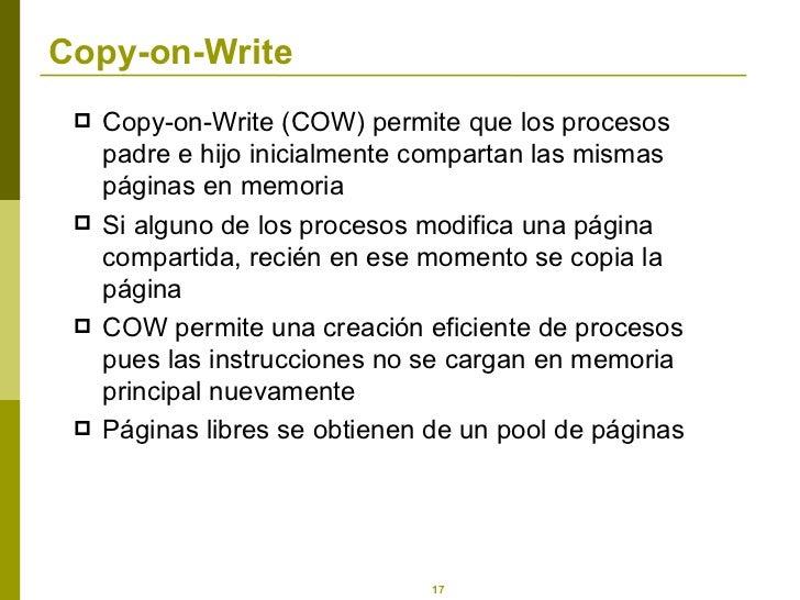 Copy-on-Write <ul><li>Copy-on-Write (COW) permite que los procesos padre e hijo inicialmente compartan las mismas páginas ...