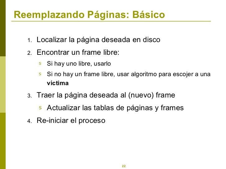 Reemplazando Páginas: Básico <ul><li>Localizar la página deseada en disco </li></ul><ul><li>Encontrar un frame libre: </li...