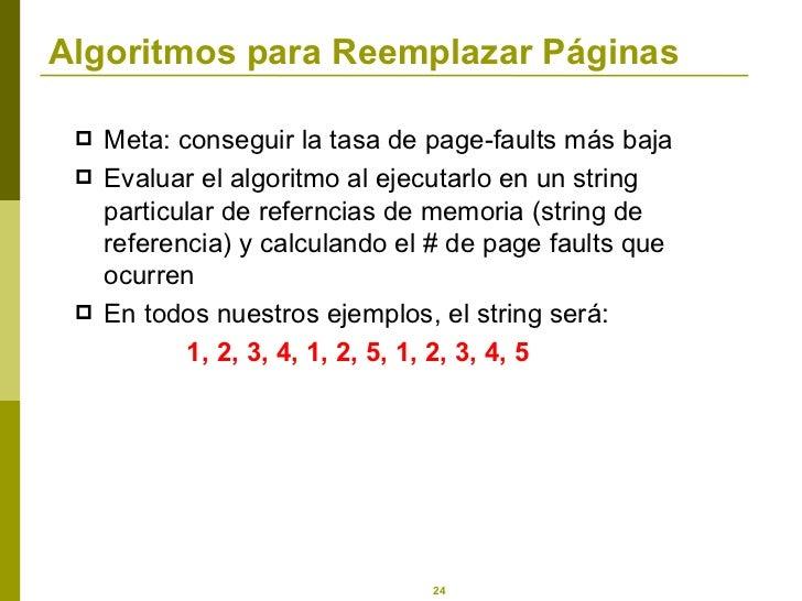 Algoritmos para Reemplazar Páginas <ul><li>Meta: conseguir la tasa de page-faults más baja </li></ul><ul><li>Evaluar el al...