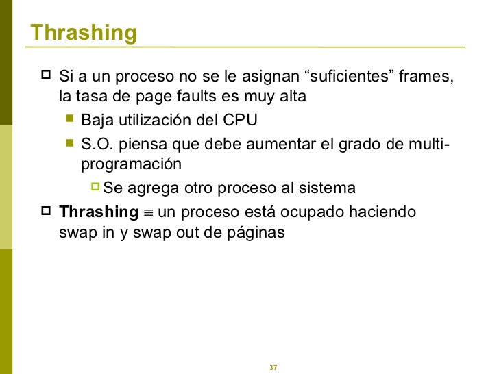 """Thrashing <ul><li>Si a un proceso no se le asignan """"suficientes"""" frames, la tasa de page faults es muy alta </li></ul><ul>..."""