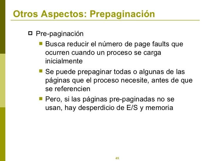 Otros Aspectos: Prepaginación <ul><li>Pre-paginación </li></ul><ul><ul><li>Busca reducir el número de page faults que ocur...
