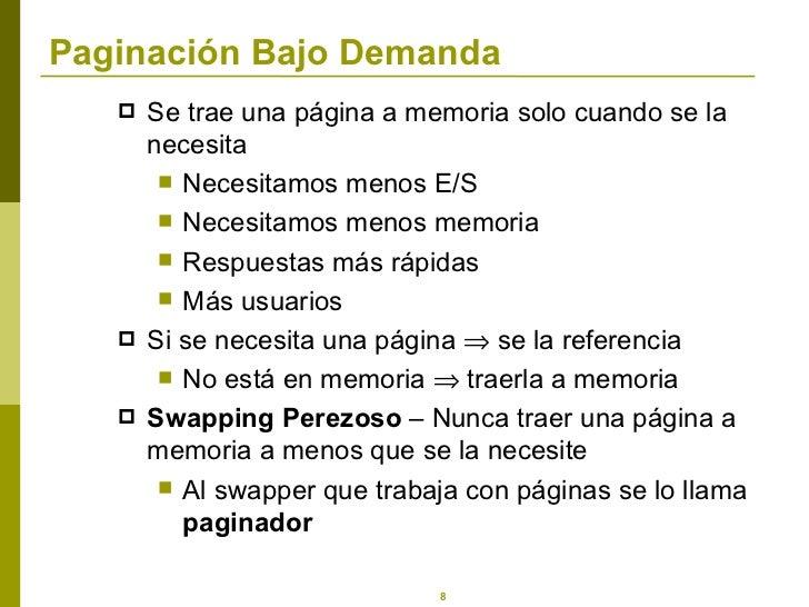 Paginación Bajo Demanda <ul><li>Se trae una página a memoria solo cuando se la necesita </li></ul><ul><ul><li>Necesitamos ...