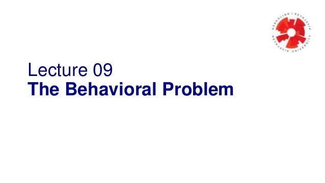 Lecture 09 The Behavioral Problem