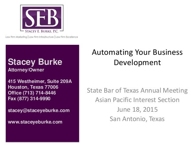 Automating Your Business Development State Bar of Texas Annual Meeting Asian Pacific Interest Section June 18, 2015 San An...