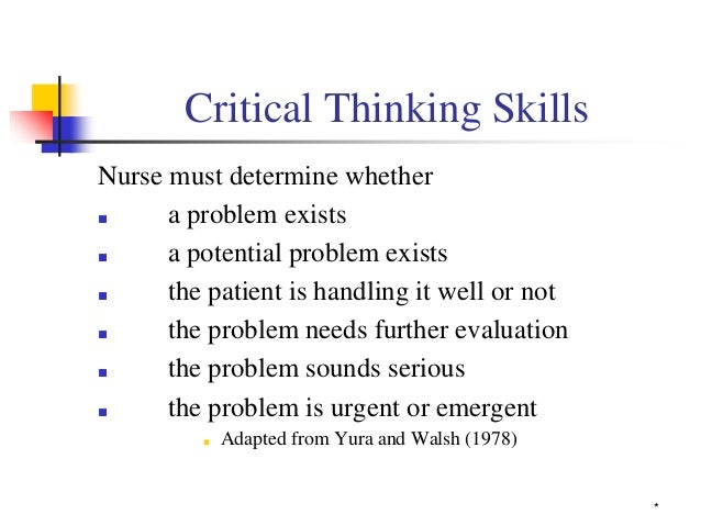 the importance of critical thinking skills in nursing Helping new nurses set priorities in choosing what's most important for patients we do this in a workshop that teaches elements of critical thinking.
