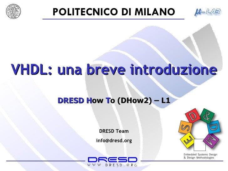 VHDL: una breve introduzione DRESD   H ow  T o (DHow2) – L1 DRESD Team [email_address]