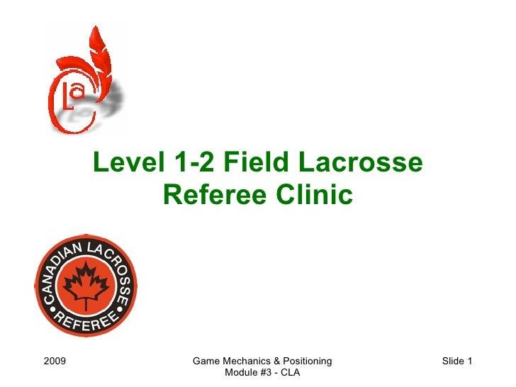 Level 1-2 Field Lacrosse             Referee Clinic     2009          Game Mechanics & Positioning   Slide 1              ...