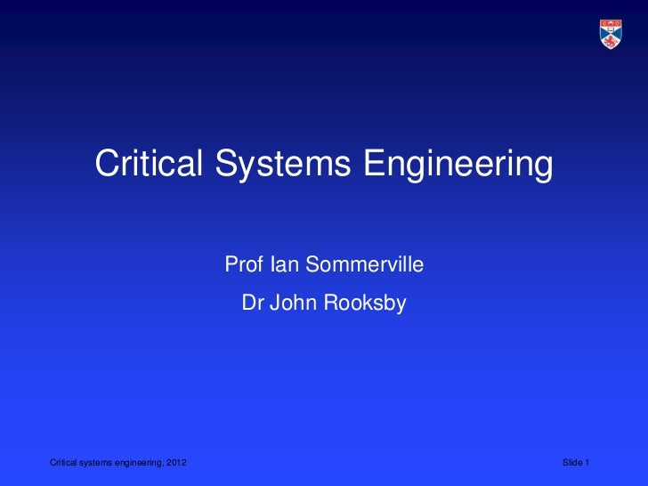 Critical Systems Engineering                                     Prof Ian Sommerville                                     ...