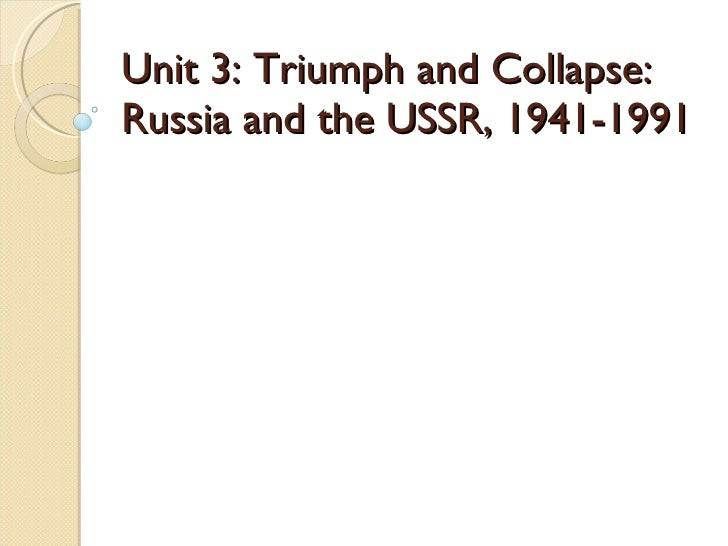 Unit 3: Triumph and Collapse: Russia and the USSR, 1941-1991