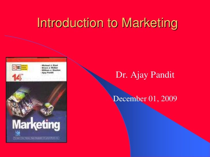 Introduction to Marketing<br />Dr. Ajay Pandit<br />December 01, 2009<br />