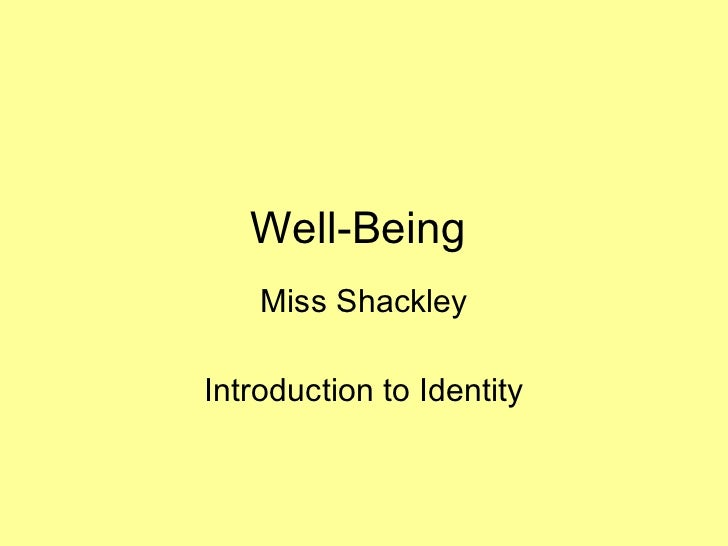 Well-Being  Miss Shackley Introduction to Identity