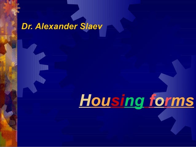Dr. Alexander Slaev  Housing forms