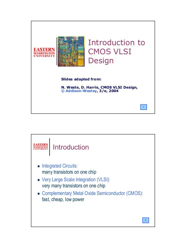 Introduction to                     CMOS VLSI                     Design        Slides adapted from:        N. Weste, D. H...
