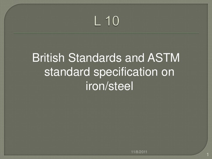 British Standards and ASTM  standard specification on           iron/steel                  11/8/2011                     ...