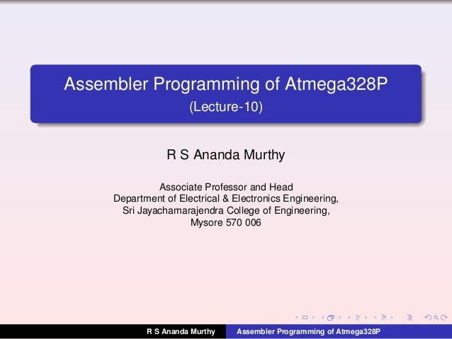 Assembler Programming of Atmega328P (Lecture-10) R S Ananda Murthy Associate Professor and Head Department of Electrical &...