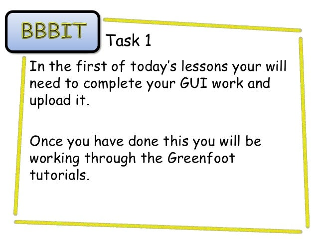 Task 1In the first of today's lessons your willneed to complete your GUI work andupload it.Once you have done this you wil...
