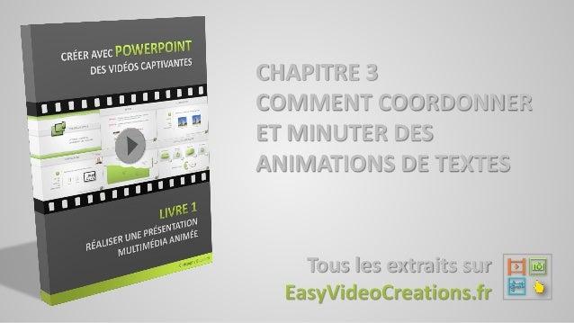 CHAPITRE 3 COMMENT COORDONNER ET MINUTER DES ANIMATIONS DE TEXTES Tous les extraits sur
