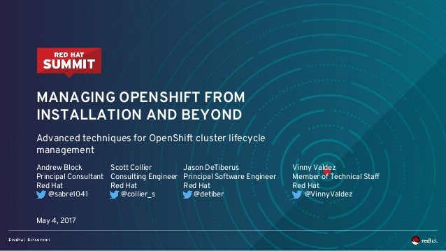MANAGING OPENSHIFT FROM INSTALLATION AND BEYOND Advanced techniques for OpenShift cluster lifecycle management Andrew Bloc...