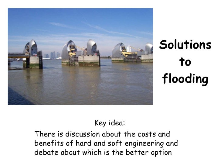 Solutions to flooding Key idea: There is discussion about the costs and benefits of hard and soft engineering and debate a...
