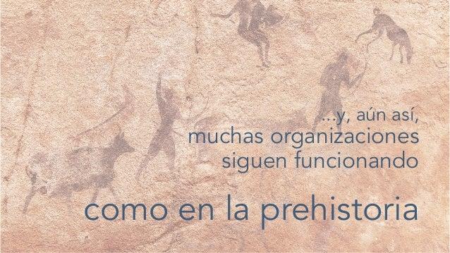 ...y, aún así, muchas organizaciones siguen funcionando como en la prehistoria