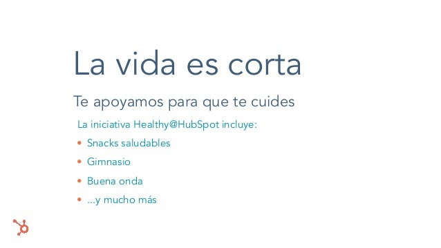 Te apoyamos para que te cuides La iniciativa Healthy@HubSpot incluye: • Snacks saludables • Gimnasio • Buena onda • ...y m...