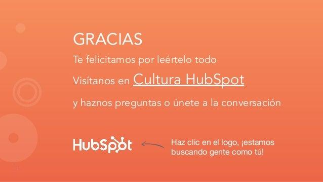 GRACIAS Te felicitamos por leértelo todo Visítanos en Cultura HubSpot y haznos preguntas o únete a la conversación Haz cli...