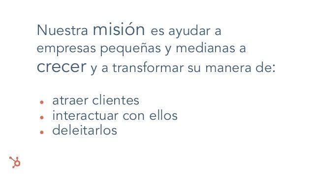 Nuestra misión es ayudar a empresas pequeñas y medianas a crecer y a transformar su manera de: ● atraer clientes ● interac...