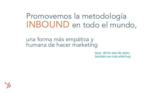 Promovemos la metodología INBOUND en todo el mundo, una forma más empática y humana de hacer marketing (que, dicho sea de ...