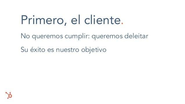 Primero, el cliente. No queremos cumplir: queremos deleitar Su éxito es nuestro objetivo