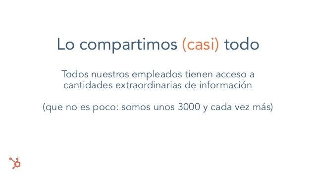 Lo compartimos (casi) todo Todos nuestros empleados tienen acceso a cantidades extraordinarias de información (que no es p...