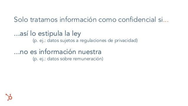 Solo tratamos información como confidencial si... ...así lo estipula la ley (p. ej.: datos sujetos a regulaciones de privac...