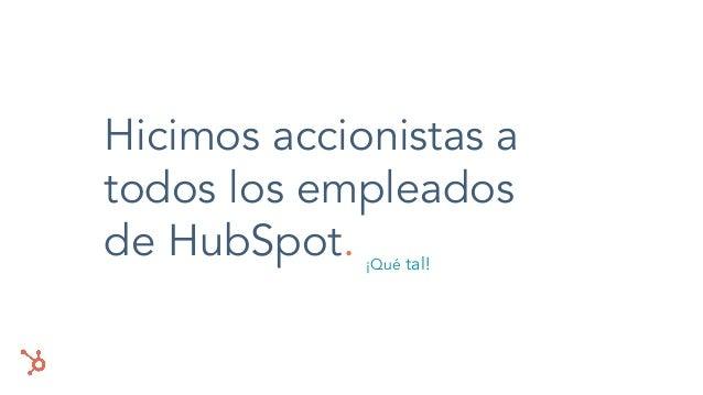 Hicimos accionistas a todos los empleados de HubSpot. ¡Qué tal!