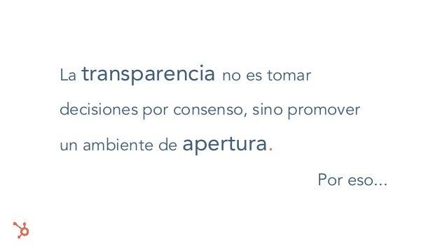 La transparencia no es tomar decisiones por consenso, sino promover un ambiente de apertura. Por eso...
