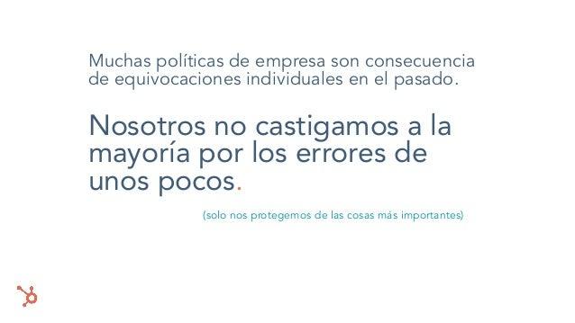 Muchas políticas de empresa son consecuencia de equivocaciones individuales en el pasado. Nosotros no castigamos a la mayo...