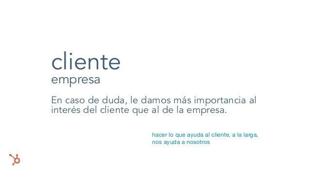 cliente empresa En caso de duda, le damos más importancia al interés del cliente que al de la empresa. hacer lo que ayuda ...