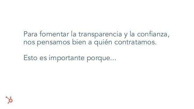 Para fomentar la transparencia y la confianza, nos pensamos bien a quién contratamos. Esto es importante porque...