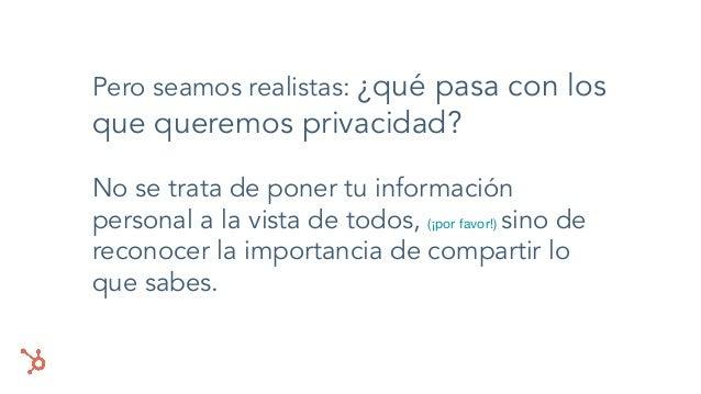 Pero seamos realistas: ¿qué pasa con los que queremos privacidad? No se trata de poner tu información personal a la vista ...