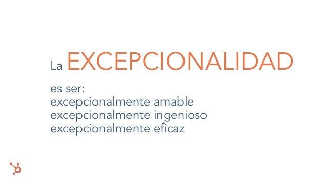 es ser: excepcionalmente amable excepcionalmente ingenioso excepcionalmente eficaz La EXCEPCIONALIDAD