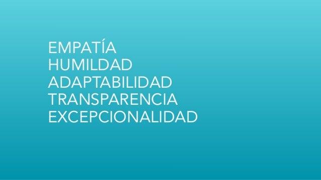 EMPATÍA HUMILDAD ADAPTABILIDAD TRANSPARENCIA EXCEPCIONALIDAD