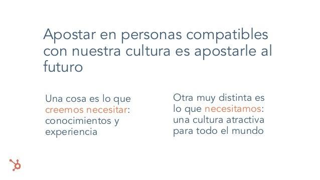 Apostar en personas compatibles con nuestra cultura es apostarle al futuro Una cosa es lo que creemos necesitar: conocimie...