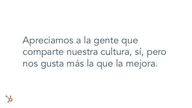 Apreciamos a la gente que comparte nuestra cultura, sí, pero nos gusta más la que la mejora.