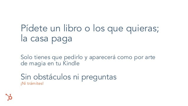 Pídete un libro o los que quieras; la casa paga Solo tienes que pedirlo y aparecerá como por arte de magia en tu Kindle Si...