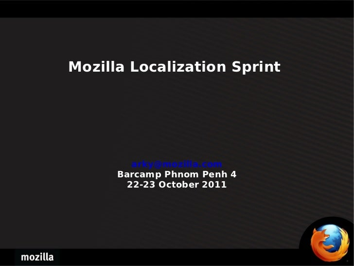 Mozilla Localization Sprint  [email_address] Barcamp Phnom Penh 4 22-23 October 2011