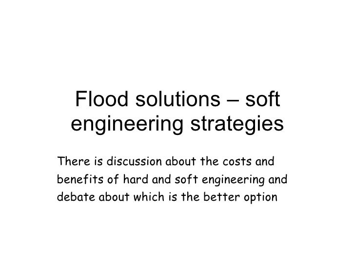 Flood solutions – soft engineering strategies There is discussion about the costs and benefits of hard and soft engineerin...
