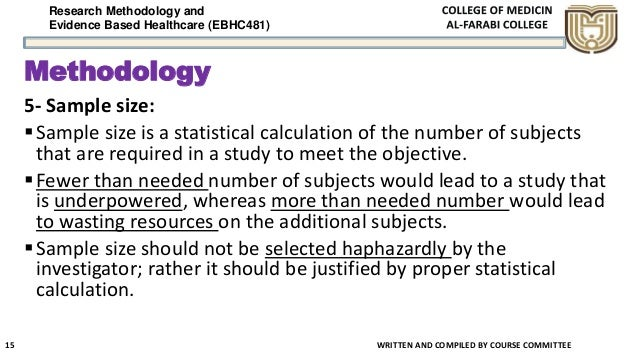 Research Methodology and Evidence Based Healthcare (EBHC481) Methodology 5- Sample size: Sample size is a statistical cal...