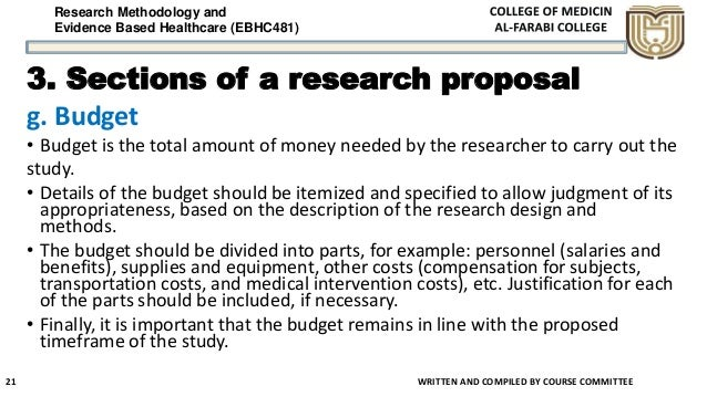 Research Methodology and Evidence Based Healthcare (EBHC481) 3. Sections of a research proposal g. Budget • Budget is the ...