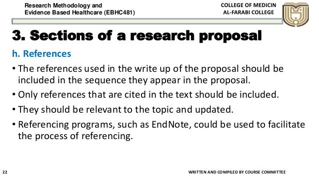 Research Methodology and Evidence Based Healthcare (EBHC481) 3. Sections of a research proposal h. References • The refere...