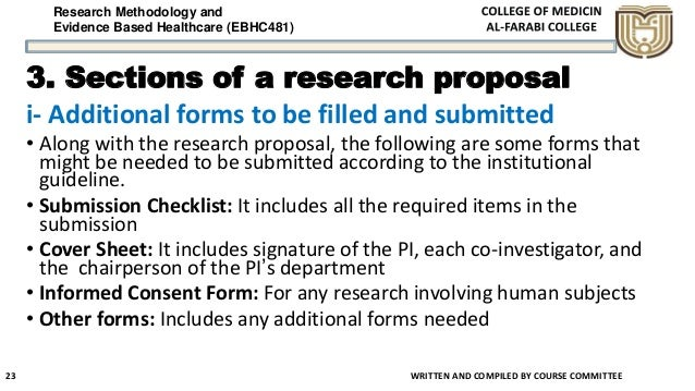 Research Methodology and Evidence Based Healthcare (EBHC481) 3. Sections of a research proposal i- Additional forms to be ...