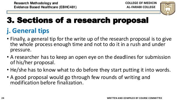 Research Methodology and Evidence Based Healthcare (EBHC481) 3. Sections of a research proposal j. General tips • Finally,...